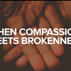when-compassion-meets-brokenness